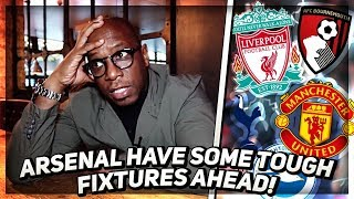 Arsenal Have A Very Tough Schedule Ahead! | Ian Wright