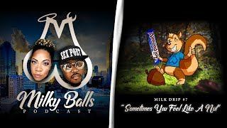 "Milky Balls Podcast: Milk Drip No. 7 - ""Sometimes You Feel Like A Nut"""