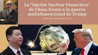 La 'Opción Nuclear Financiera' de China frente a la guerra multidimensional de Trump |Alfredo Jalife