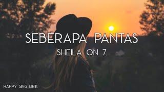 Download Sheila On 7 - Seberapa Pantas (Lirik)