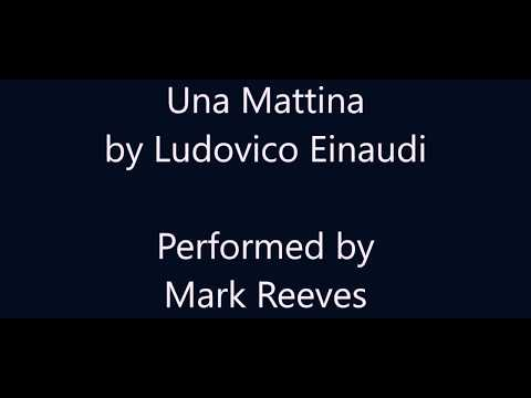 Una Mattina by Ludovico Einaudi performed by Mark Reeves