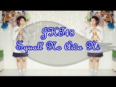 JKT48 - Squall No Aida Ni Dance Cover