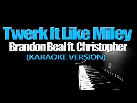 TWERK IT LIKE MILEY - Brandon Beal ft  Christopher (KARAOKE VERSION)