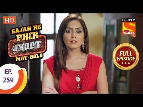 Sajan Re Phir Jhoot Mat Bolo – Ep 259 – Full Episode – 24th May, 2018