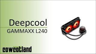 [Cowcot TV] Présentation Deepcool GAMMAXX L240