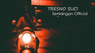 Download lagu TRESNO SUCI Seniningan MP3