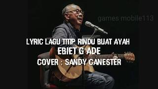 Lirik lagu Titip Rindu Buat Ayah - Ebiet G Ade ( Cover - Sandy Canester )