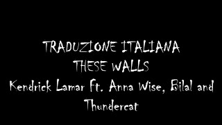 These Walls (Traduzione italiana)-Kendrick Lamar feat. Anna Wise, Bilal and Thundercat