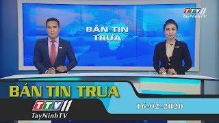 Bản tin trưa 16-02-2020   Tin tức hôm nay   TayNinhTV