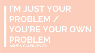 I'm Just Your Problem/You're Your Own Problem [ LYRICS ]