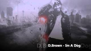 D.Brown - Im A Dog ( HOT RNB )