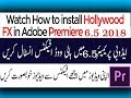 How to install Hollywood Fx 4 6 Register in premier 6 5 urdu hindi