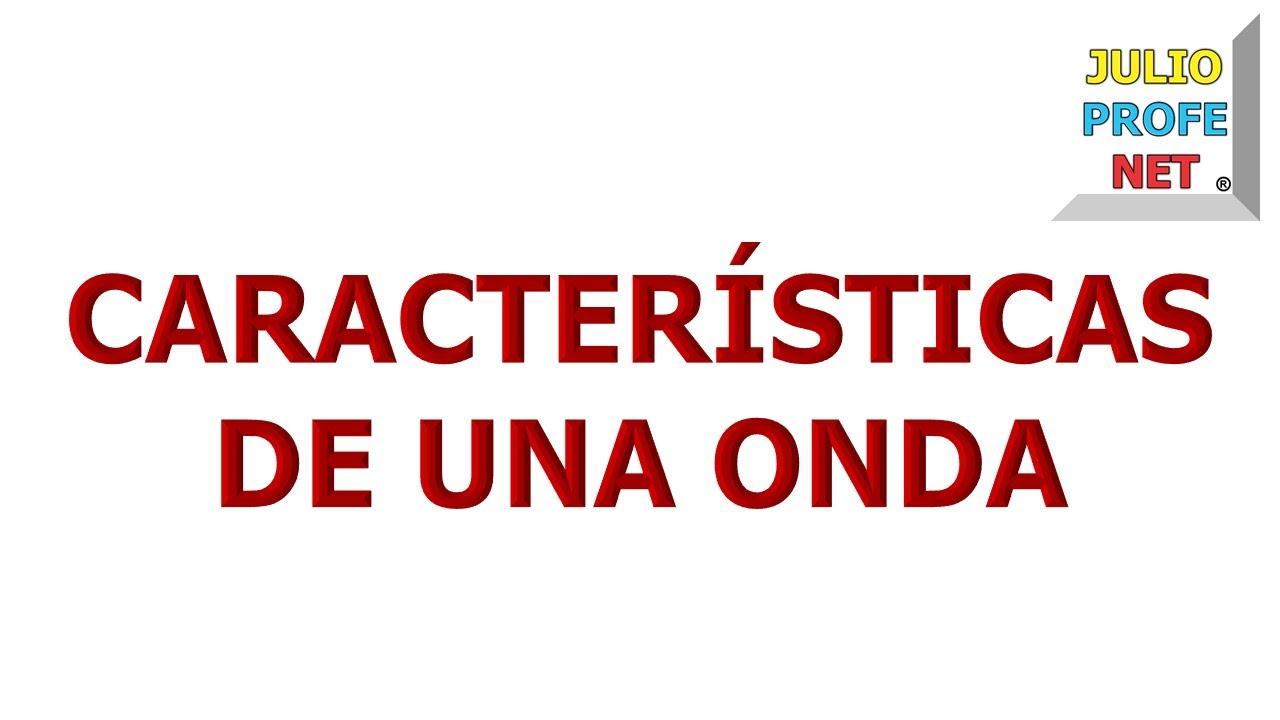 134. CARACTERÍSTICAS DE UNA ONDA