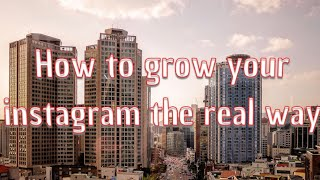 The real way to grow instagram followers and grow on instagram
