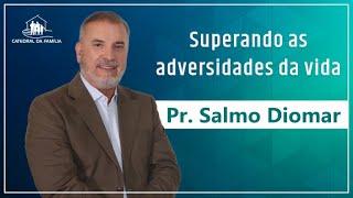 Superando as adversidades da vida - Pr.  Salmo Diomar - 22-03-2020