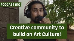 Podcast 010 Creative community to build the Art Culture