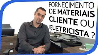 Fornecimento de Materiais, Cliente ou Eletricista ?