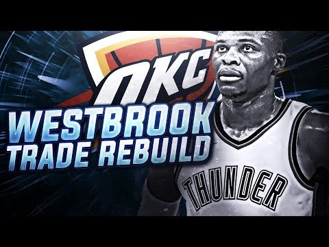 TRADING RUSSELL WESTBROOK! THUNER REBUILD! NBA 2K18