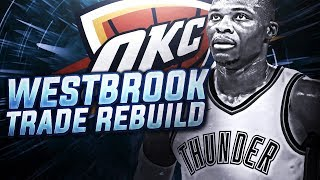 TRADING RUSSELL WESTBROOK! THUNDER REBUILD! NBA 2K18