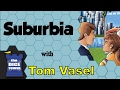 Suburbia Review - with Tom Vasel
