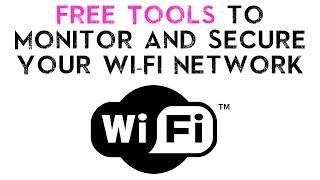 Free Tools to Monitor and Secure Your Wi-Fi Network