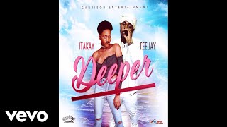 teejay, Itakay - Deeper (Audio Video)