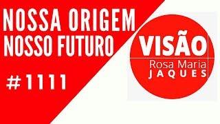Nossa Origem Nosso Futuro - Visão Rosa Maria Jaques #1111