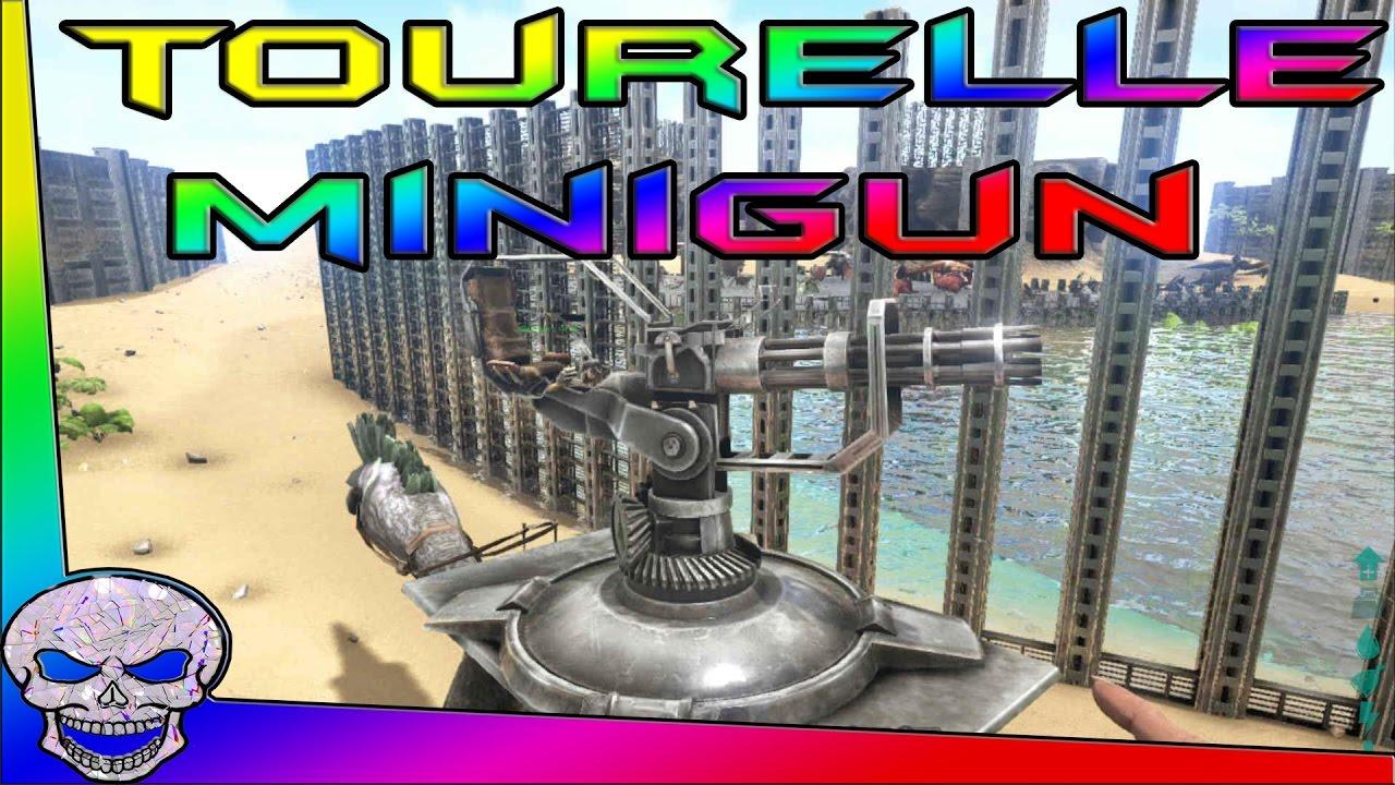 Tourelle Minigun Ark Tout Savoir Youtube