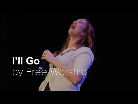 I'll Go- Free Worship