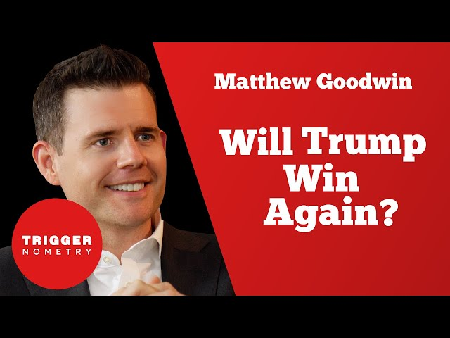 Will Trump Win Again? - Matthew Goodwin