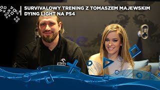 Survivalowy trening z Tomaszem Majewskim | Dying Light na PS4