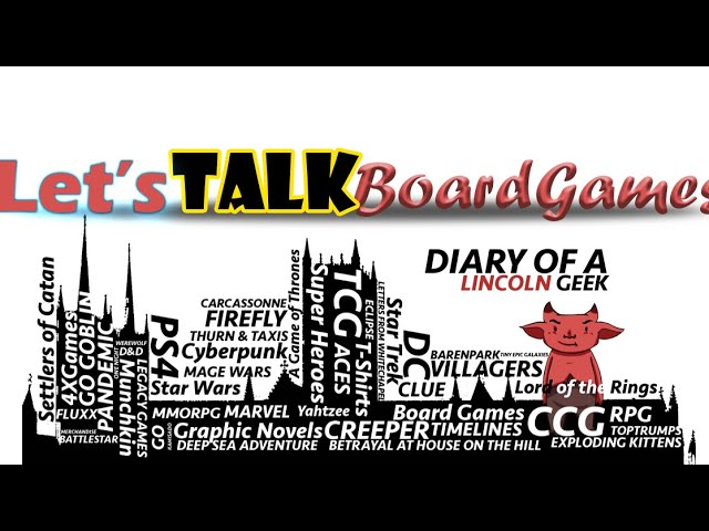 Lets Talk Board Games... Review Web show with Diary Of A Lincoln Geek Episode 6
