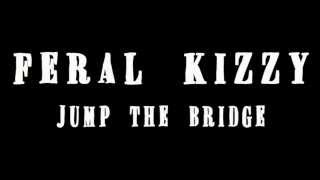 Feral Kizzy - Jump The Bridge
