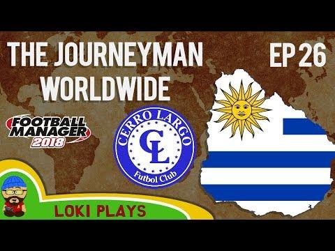 FM18 - Journeyman Worldwide - EP26 - Cerro Largo Uruguay - Football Manager 2018
