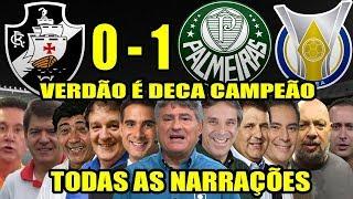Todas as narrações - Vasco 0 x 1 Palmeiras / Palmeiras DECA Campeão Brasileiro