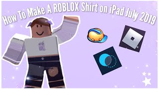 HOW TO MAKE A ROBLOX SHIRT ON MOBILE (IPAD) JULY 2019