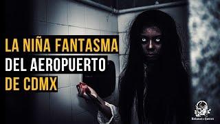 LA NIÑA FANTASMA DEL AEROPUERTO DE LA CDMX (HISTORIAS DE TERROR)