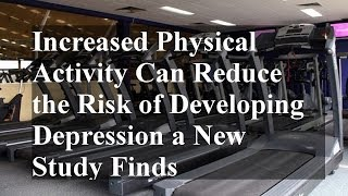 Increased Physical Activity Can Reduce the Risk of Developing Depression a New Study Finds