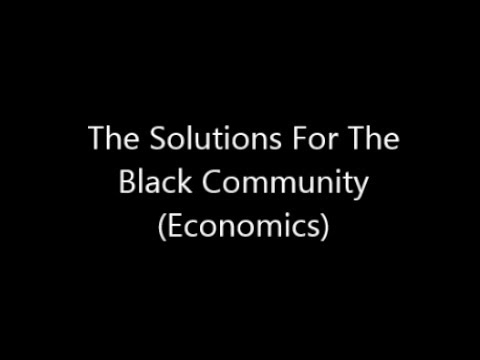 The Solutions For The Black Community ( Economics )