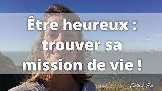 🌟 ÊTRE HEUREUX : trouver sa MISSION de VIE ! Bonheur - Bien être - Spiritualité 💕