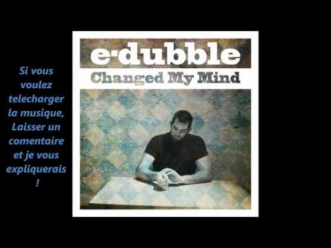 E-Dubble - Changed My Mind.wmv