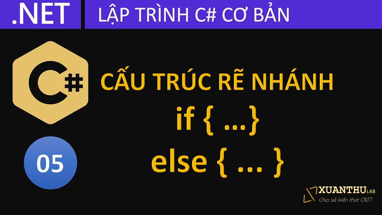 CS05 - Lệnh, cấu trúc rẽ nhánh với if else trong C#, lập trình C# .NET Core