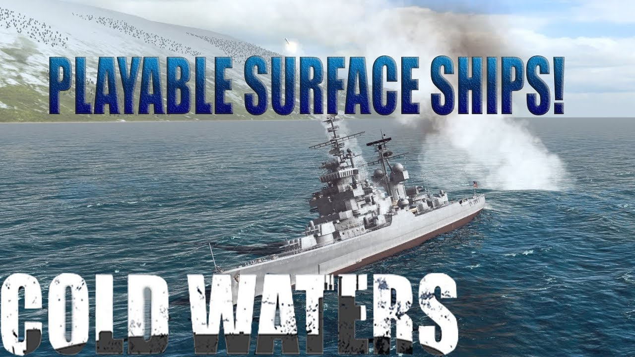 COLD WATERS- PLAYABLE SURFACE SHIPS!- New Playable Subs and MORE mod