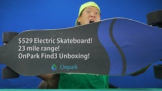 OnPark Find3 Electric Skateboard Unboxing! [23 Mile Range!]