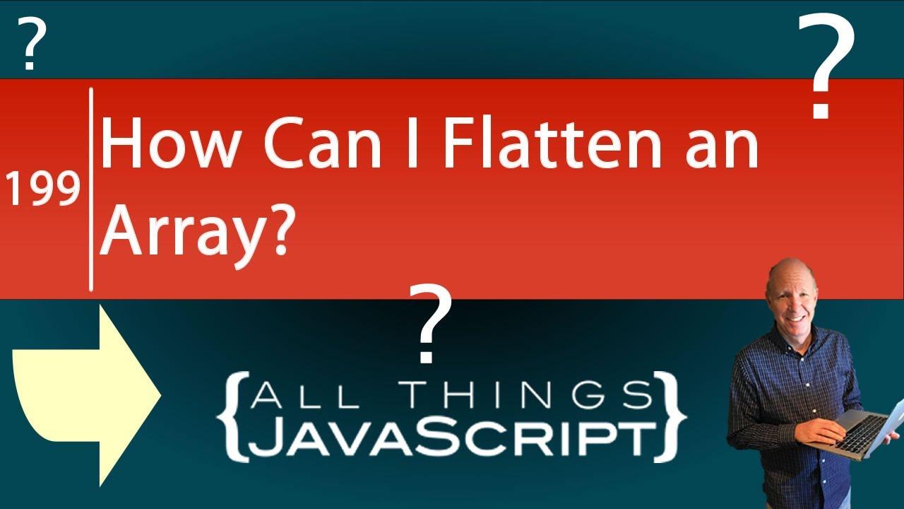 JavaScript Question: How Can I Flatten an Array?