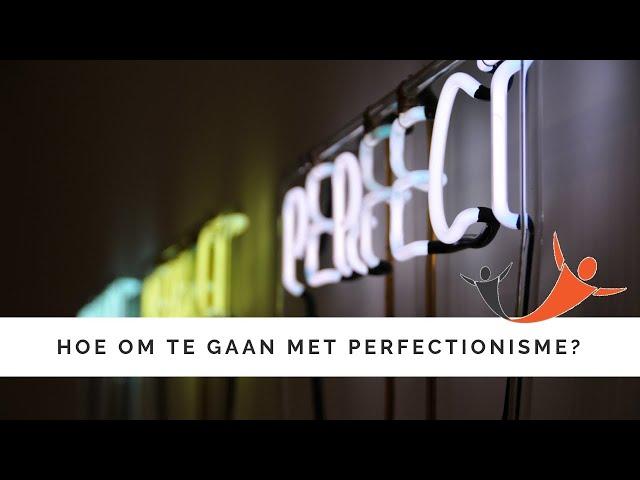 Hoe ga ik om met perfectionisme?
