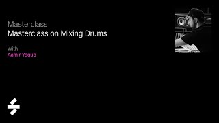 Masterclass on Mixing Drums with Aamir Yaqub