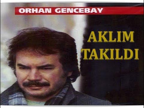 ORHAN GENCEBAY | AKLIM TAKILDI