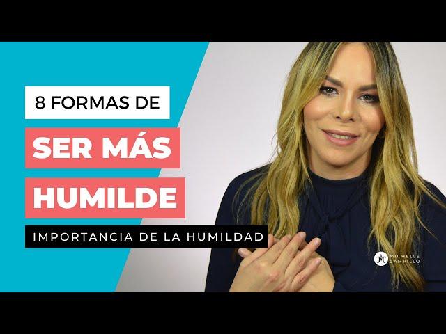 8 PASOS PARA FORTALECER TU HUMILDAD | Michelle Campillo