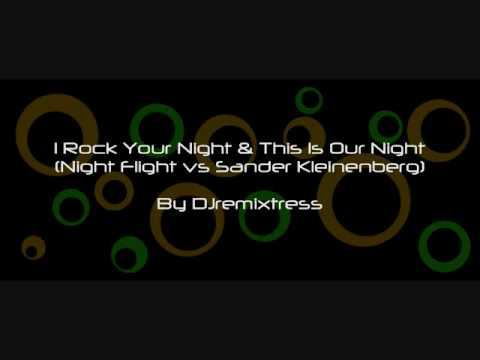 I Rock Your Night & This Is Our Night (Night Flight vs Sander Kleinenberg)- by DJremixtress